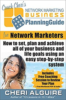 Coach Cheri's Business Planning Guide for Network Marketers (MLM): How to set, plan and achieve all of your business and life goals. (Coach Cheri's Business Planning Guides Book 5)