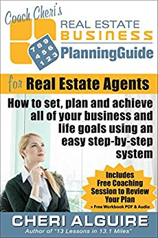 Coach Cheri's Business Planning Guide for Real Estate Agents: How to set, plan and achieve all of your business and life goals step-by-step. (Coach Cheri's Business Planning Guides Book 1)