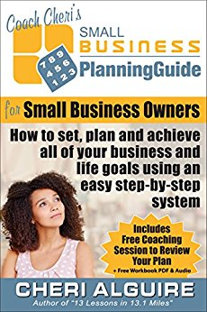 Coach Cheri's Business Planning Guide for Small Business Owners: How to set, plan and achieve all of your business and life goals step-by-step. (Coach Cheri's Business Planning Guides Book 4)