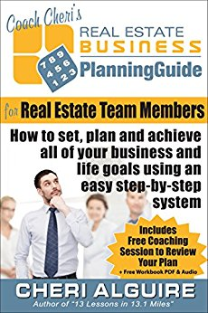 Coach Cheri's Business Planning Guide for Real Estate Team Members: How to set, plan and achieve all of your business and life goals. (Coach Cheri's Business Planning Guides Book 3)